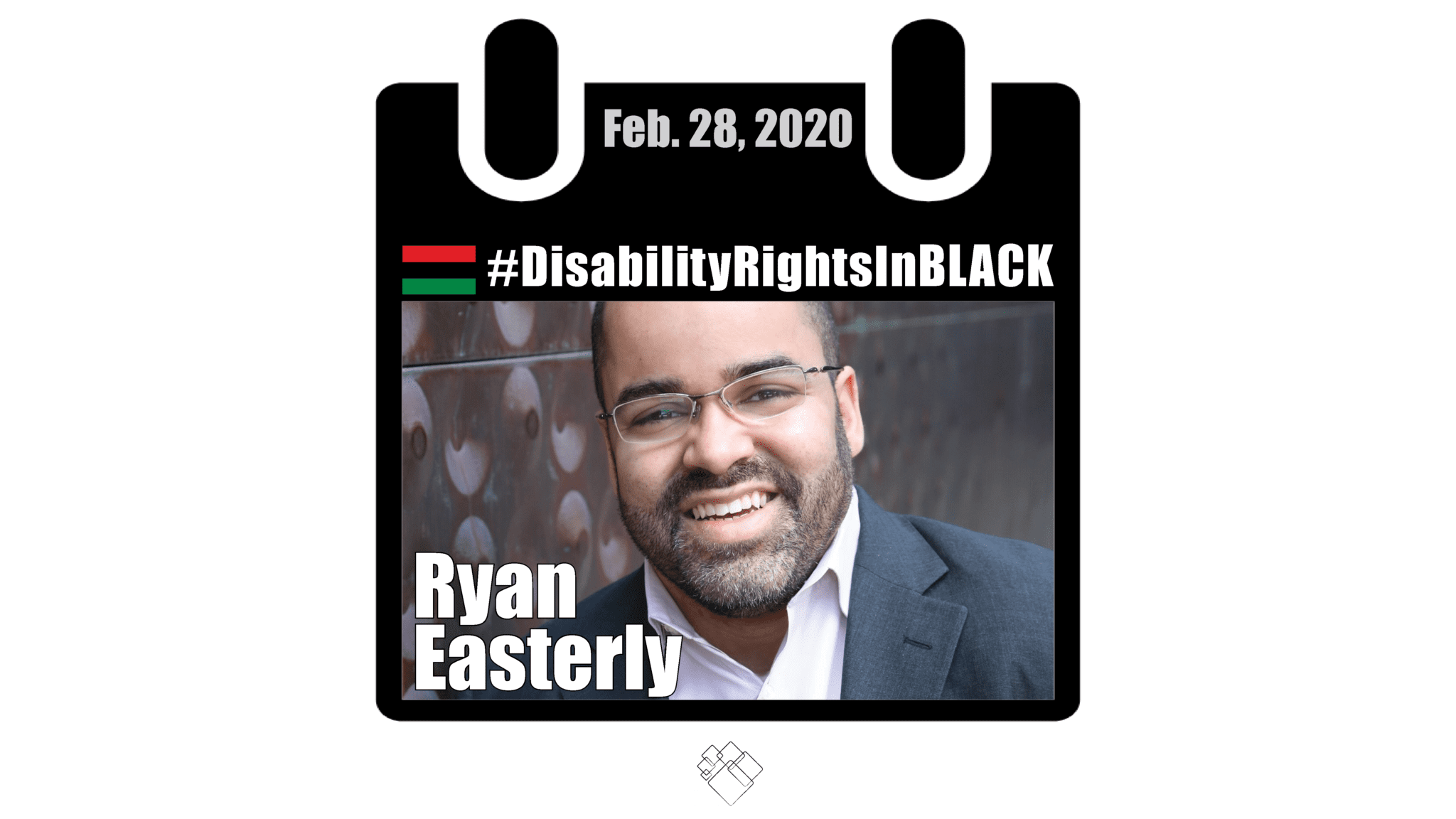 Ryan smiles at the camera wearing a suit. The image of him has the Disability Rights in Black calendar style frame graphic with the hashtag for the series at the top and the date, February 28, 2020.