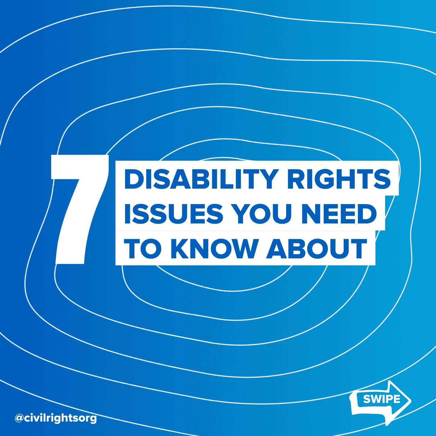 """Title slide with large typography on colorful background reads """"7 disability rights issues you need to know about."""" The Leadership Conference logo is in the lower corner, with a swipe arrow pointing right."""